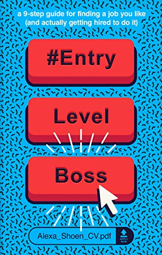 #ENTRYLEVELBOSS: a 9-step guide for finding a job you like (and actually getting hired to do it)