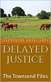 Delayed Justice: The Townsend Files by [Stephanie Hutchins, Lisa Briley, John Briley]