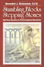 Stumbling Blocks or Stepping Stones: Spiritual Answers to Psychological Questions by Fr Benedict J Groeschel C.F.R. (1988-12-01)