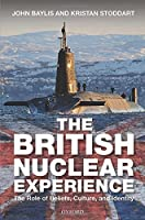 British Nuclear Experience: The Roles of Beliefs, Culture and Identity by John Baylis Kristan Stoddart(2015-02-18)