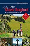 Wandern - Erlebnis Grazer Bergland: 81 Touren für alle Ansprüche Wanderspaß für Alt und Jung