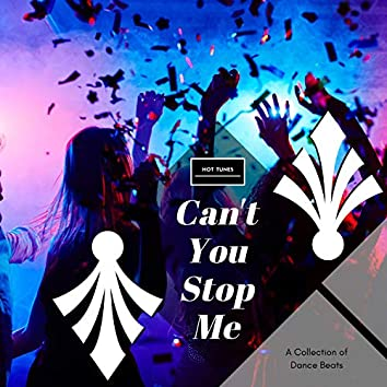 Can't You Stop Me - A Collection Of Dance Beats
