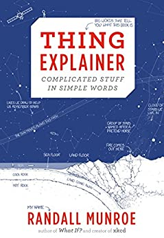 Thing Explainer: Complicated Stuff in Simple Words by [Randall Munroe]
