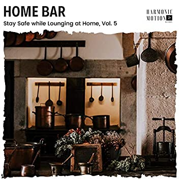 Home Bar - Stay Safe While Lounging At Home, Vol. 5