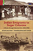 Indian Emigrants to Sugar Colonies: A Study Through Kolkata Port, 1842-1900