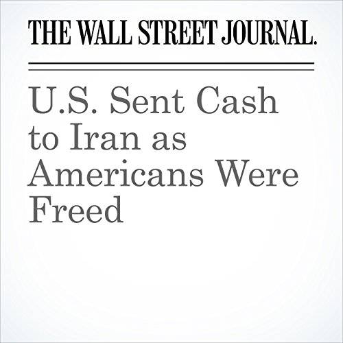 U.S. Sent Cash to Iran as Americans Were Freed audiobook cover art