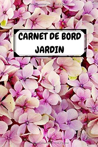 Carnet de Bord JARDIN: carnet de notes du parfait jardinier pour jardinage, plantes, fleurs   200 pages en format A5 lignées   à personnaliser et à ...   idée cadeau à offrir pour anniversaire