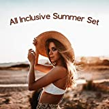 All Inclusive Summer Set - Compilation of Chillout Music That Sounds Perfect on the Beach, in Bars on the Shore of the Ocean and Tropical Discos