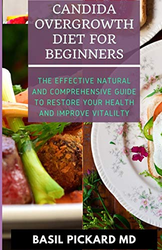 CANDIDA OVERGROWTH DIET FOR BEGINNERS: The Effective Natural and Comprehensive Guide To Restore Your Health And Improve Vitalilty