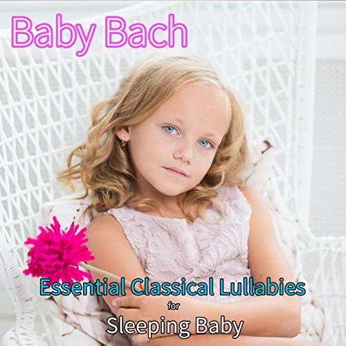 Baby Bach: Essential Classical Lullabies for Sleeping Baby
