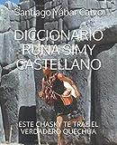 DICCIONARIO RUNA SIMY CASTELLANO: ESTE CHASKY TE TRAE EL VERDADERO QUECHUA