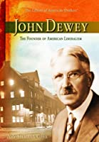 John Dewey: The Founder of American Liberalism (The Library of American Thinkers)