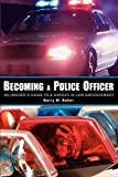Becoming a Police Officer: An Insider s Guide to a Career in Law Enforcement