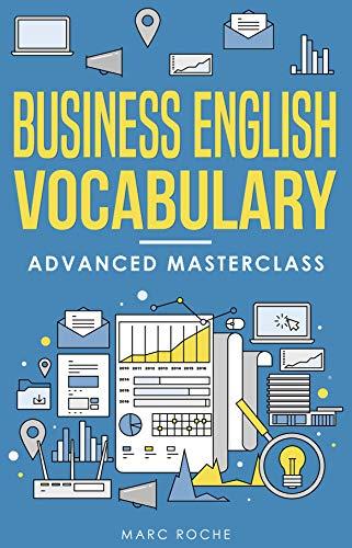 Business English Vocabulary: Advanced Masterclass: Vocabulary Builder for Advanced Business English Speaking & Writing (Business Vocabulary Book Book 1) (English Edition)