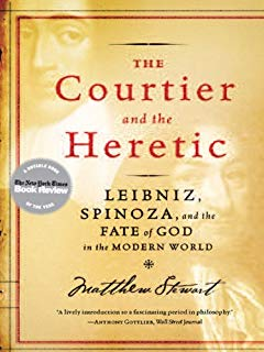 The Courtier and the Heretic: Leibniz, Spinoza, and the Fate of God in the Modern World: Leibniz, Spinoza and the Fate of God in the Modern World