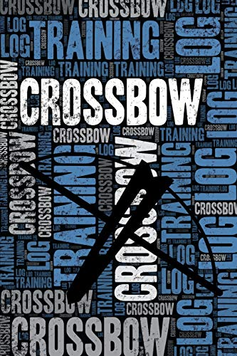Crossbow Training Log and Diary: Crossbow Training Journal and Book For Shooter and Instructor - Crossbow Notebook Tracker