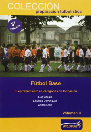 Fútbol base. El entrenamiento en categorías de formación Vol II (Preparacion Futbolistica)