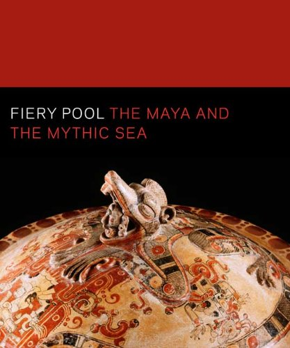 Finamore, D: Fiery Pool - The Maya and the Mythic Sea