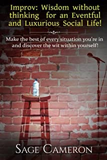Improv: Wisdom Without Thinking For An Eventful and Luxurious Social Life!