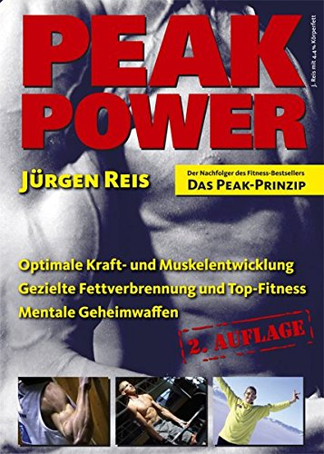 Peak Power. Optimale Kraft- und Muskelentwicklung - gezielte Fettverbrennung und Top-Fitness - mentale Geheimwaffen