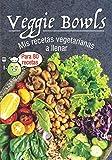 Veggie Bowls Mis recetas vegetarianas a llenar: Libro de recetas para rellenar⎪80 archivos preformateados ⎪bowlcake poke bowl buddha bowls y todas tus recetas favoritas⎪gran formato