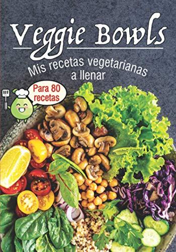 Veggie Bowls Mis recetas vegetarianas a llenar: Libro de recetas para rellenar⎪80...