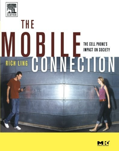 The Mobile Connection: The Cell Phone's Impact on Society (Interactive Technologies) (English Edition)