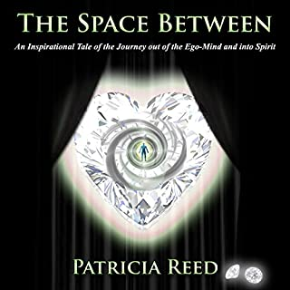 The Space Between - An Inspirational Tale of the Journey out of the Ego-Mind and into Spirit                   By:                                                                                                                                 Patricia Reed                               Narrated by:                                                                                                                                 Patricia Reed                      Length: 10 hrs and 19 mins     8 ratings     Overall 4.1