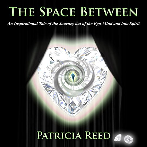 The Space Between - An Inspirational Tale of the Journey out of the Ego-Mind and into Spirit audiobook cover art