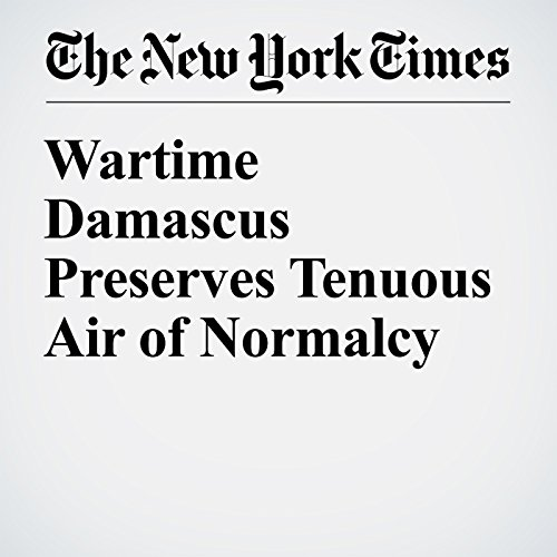 Wartime Damascus Preserves Tenuous Air of Normalcy cover art