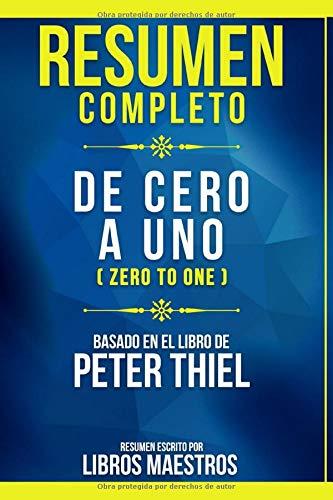 Resumen Completo: Cero A Uno (Zero To One) - Basado En El Libro De Peter Thiel