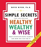 The Simple Secrets for Becoming Healthy, Wealthy, and Wise: What Scientists Have Learned And How You Can Use It (100 Simple Secrets) (100 Simple Secrets, 7)