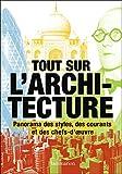 Tout sur l'architecture - Panorama des styles, des courants et des chefs-d'œuvre