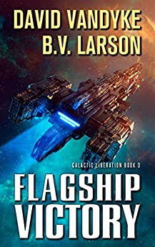 Flagship Victory (Galactic Liberation Book 3) by [B. V. Larson, David VanDyke]