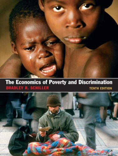 Compare Textbook Prices for The Economics of Poverty and Discrimination 10 Edition ISBN 9780131889699 by Schiller, Bradley R