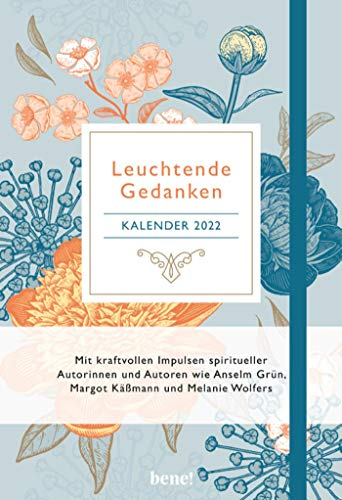 Leuchtende Gedanken Buchkalender 2022 (Floral): Terminkalender m. inspirierenden Zitaten v. M. Käßmann, N. Wolf, A. Grün u.v.a., Wochenkalender, ... Leseband, 12,5 x 18,5 cm