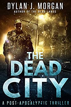 THE DEAD CITY: A Post Apocalyptic Thriller by [Dylan J. Morgan]