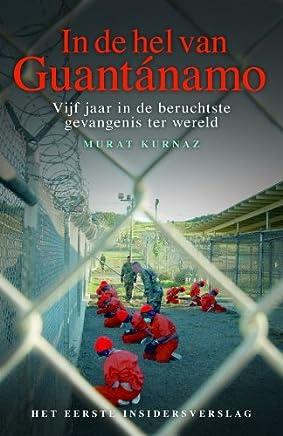 In de hel van Guantánamo: vijf jaar in de hel van de beruchtste gevangenis ter wereld.