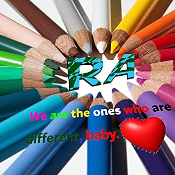 We Are the Ones Who Are Different Baby