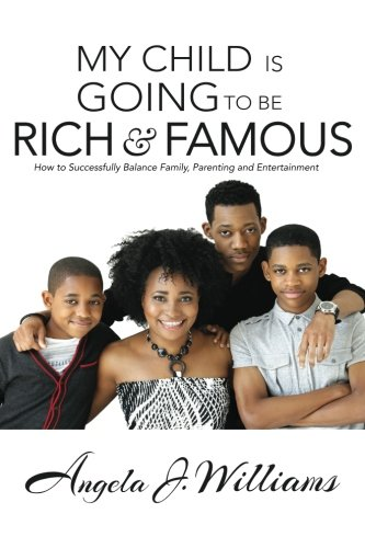 Compare Textbook Prices for My Child Is Going To Be Rich & Famous: How to Successfully Balance Family, Parenting and Entertainment 1 Edition ISBN 9780578165530 by Williams, Angela J.
