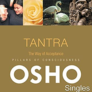 TANTRA The Way of Acceptance                   By:                                                                                                                                 OSHO                               Narrated by:                                                                                                                                 OSHO                      Length: 1 hr and 13 mins     37 ratings     Overall 4.8
