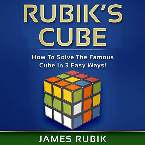 Rubik's Cube: How to Solve the Famous Cube in 3 Easy Ways! audiobook cover art