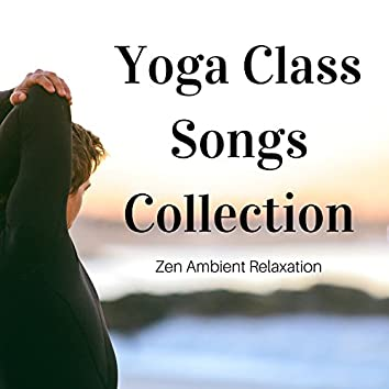 Yoga Class Songs Collection: Deep Meditation Music, Zen Ambient Relaxation & Mindfulness Music