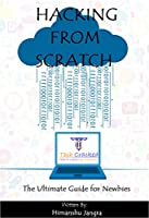 Hacking from Scratch: The Ultimate Guide for Newbies Front Cover