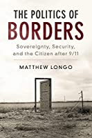 The Politics of Borders: Sovereignty, Security, and the Citizen after 9/11 (Problems of International Politics)