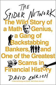 The Spider Network  How a Math Genius and a Gang of Scheming Bankers Pulled Off One of the Greatest Scams in History