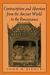 Contraception and Abortion from the Ancient World to the Renaissance: John M. Riddle