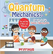 Quantum Mechanics! The How's and Why's of Atoms and Molecules - Chemistry for Kids - Children's Chemistry Books