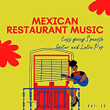 Mexican Restaurant Music - Easy Going Spanish Guitar And Latin Pop, Vol. 13