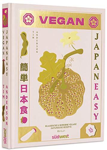 JAPAN EASY VEGAN: Klassische & moderne vegane japanische Rezepte